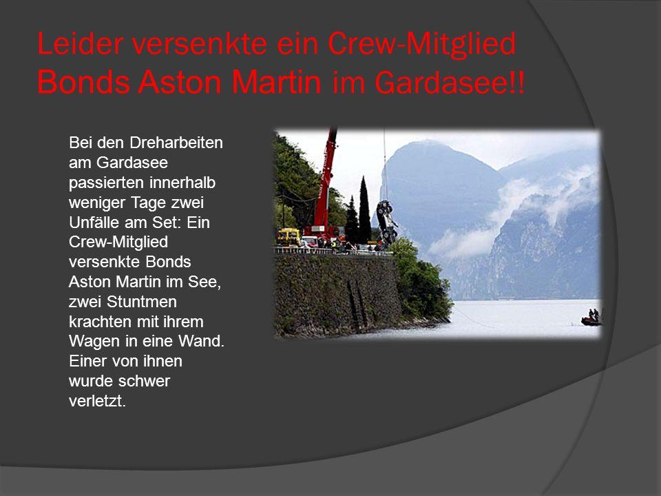 Leider versenkte ein Crew-Mitglied Bonds Aston Martin im Gardasee!.