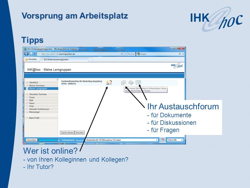 Vorsprung am Arbeitsplatz Tipps Ihr Austauschforum - für Dokumente - für Diskussionen - für Fragen Wer ist online? - von Ihren Kolleginnen und Kollege