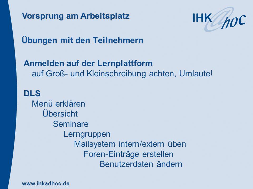 www.ihkadhoc.de Übungen mit den Teilnehmern Anmelden auf der Lernplattform auf Groß- und Kleinschreibung achten, Umlaute! DLS Menü erklären Übersicht