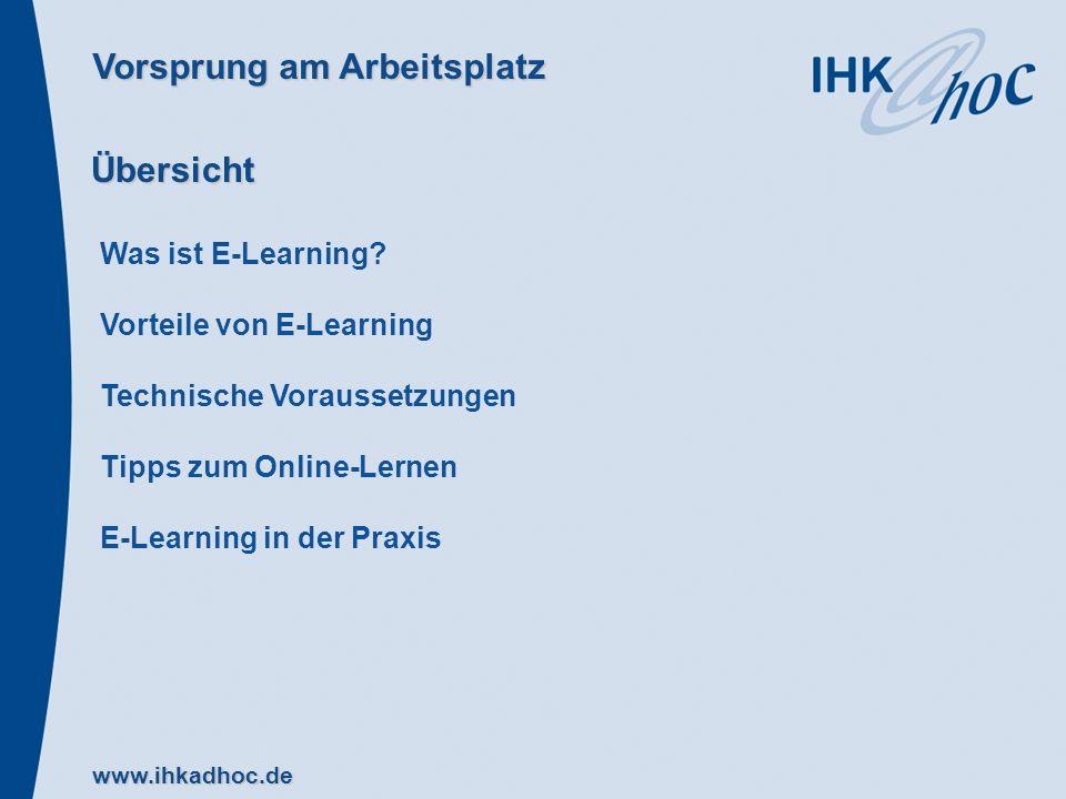 Vorsprung am Arbeitsplatz www.ihkadhoc.de Was ist E-Learning? Vorteile von E-Learning Technische Voraussetzungen Tipps zum Online-Lernen E-Learning in