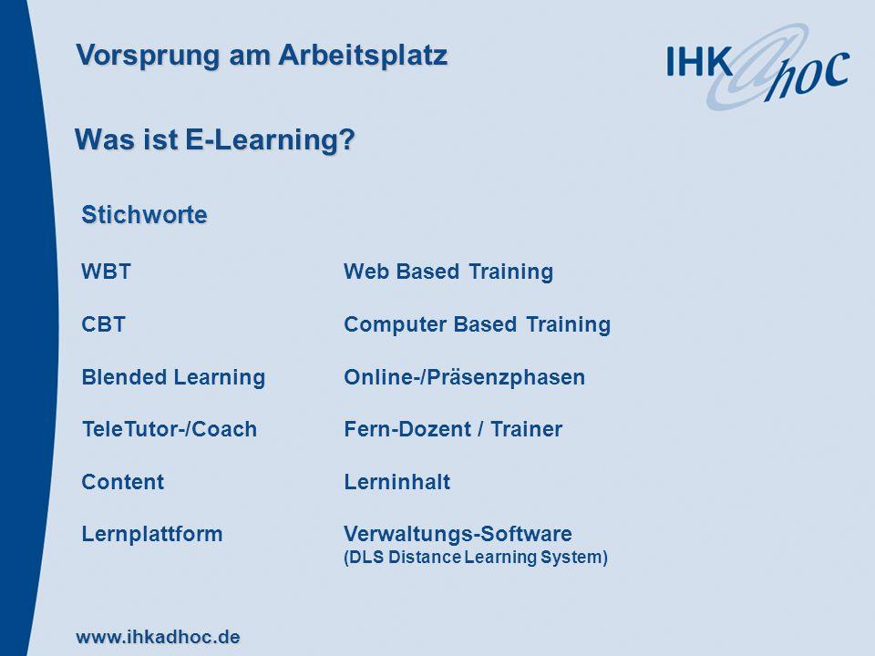 Vorsprung am Arbeitsplatz www.ihkadhoc.de Stichworte WBTWeb Based Training CBTComputer Based Training Blended LearningOnline-/Präsenzphasen TeleTutor-