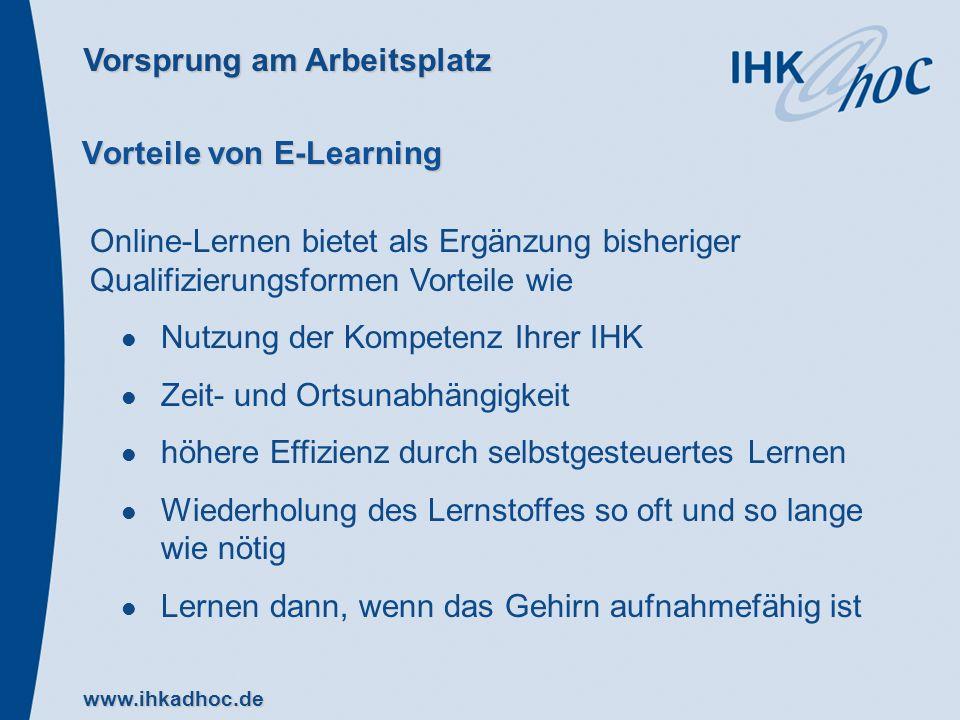 Vorsprung am Arbeitsplatz www.ihkadhoc.de Vorteile von E-Learning Online-Lernen bietet als Ergänzung bisheriger Qualifizierungsformen Vorteile wie Nut