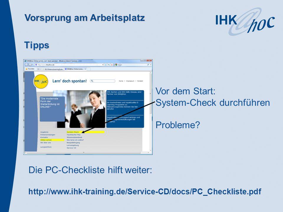 Vorsprung am Arbeitsplatz Tipps Vor dem Start: System-Check durchführen Probleme? Die PC-Checkliste hilft weiter: http://www.ihk-training.de/Service-C