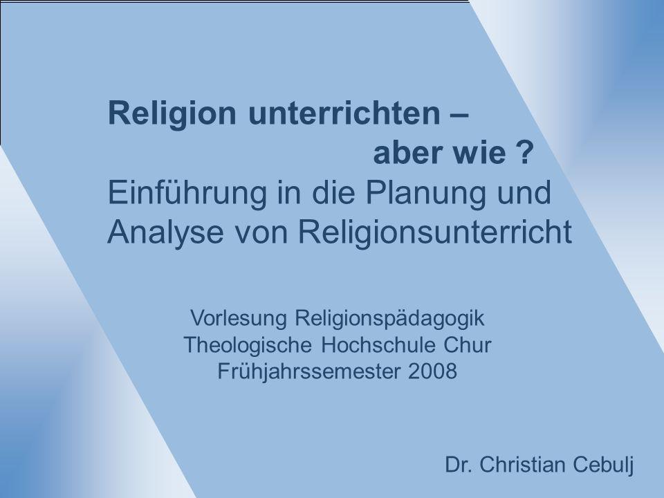 Religion unterrichten – aber wie .03.04.08 WAS will ich unterrichten.