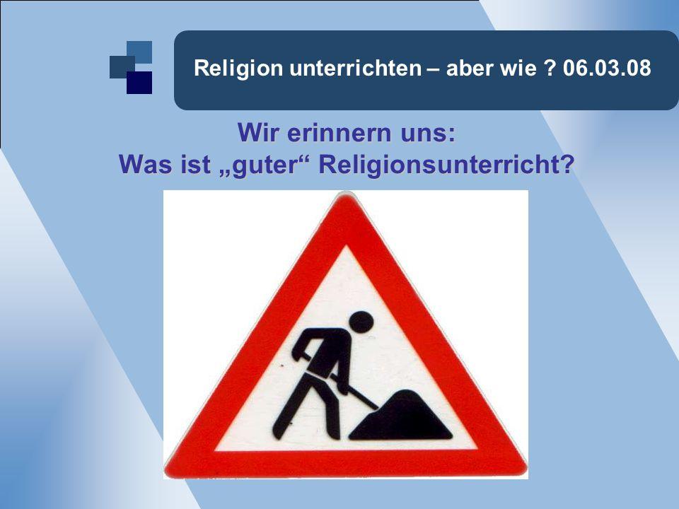 Religion unterrichten – aber wie .03.04.08. Der anthropologische Blickwinkel: 2.