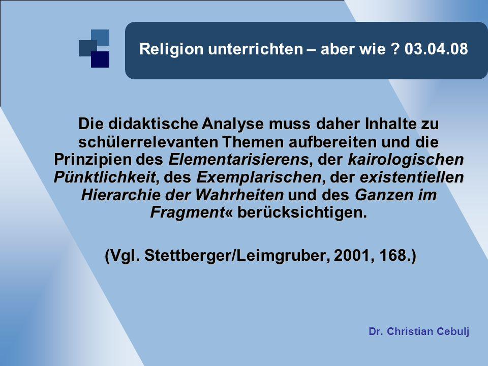 Religion unterrichten – aber wie ? 03.04.08 Die didaktische Analyse muss daher Inhalte zu schülerrelevanten Themen aufbereiten und die Prinzipien des