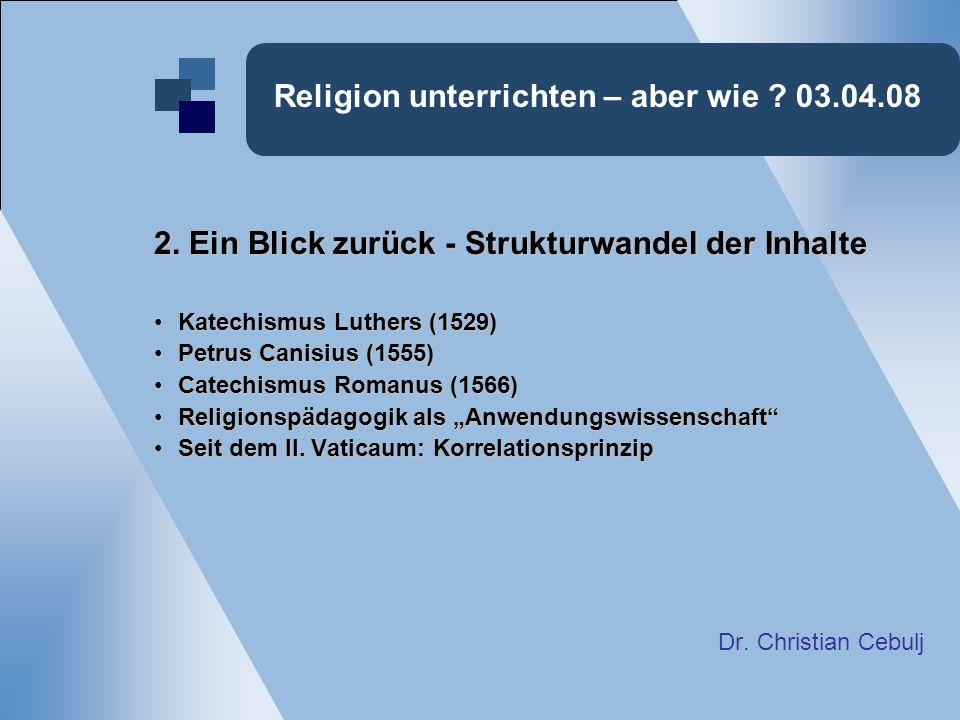 Religion unterrichten – aber wie ? 03.04.08 2. Ein Blick zurück - Strukturwandel der Inhalte Katechismus Luthers (1529)Katechismus Luthers (1529) Petr