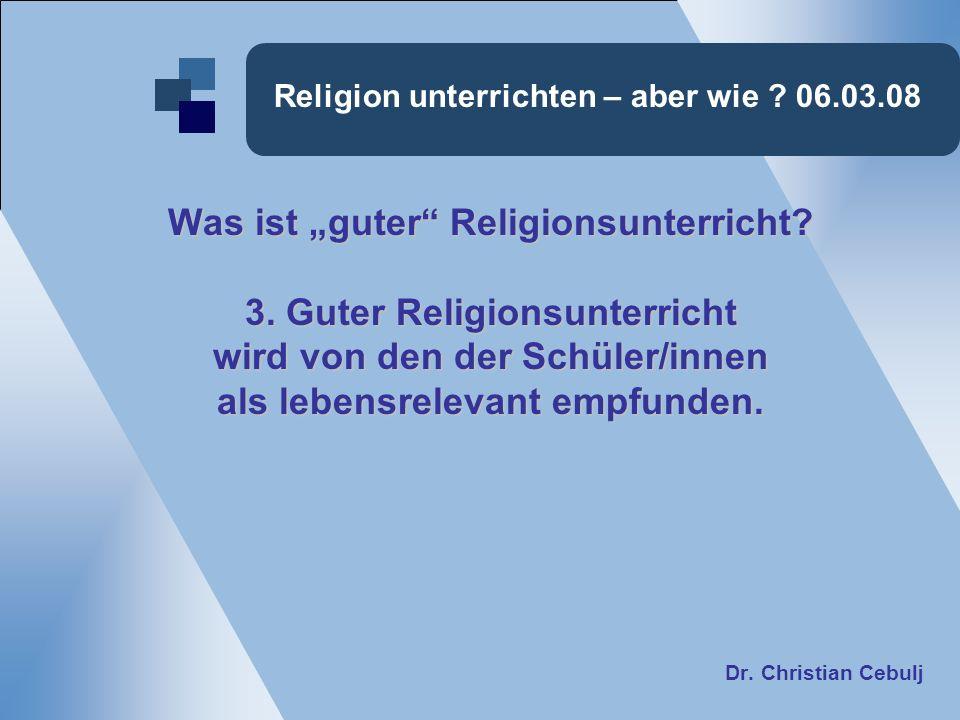 Religion unterrichten – aber wie ? 06.03.08 Was ist guter Religionsunterricht? 3. Guter Religionsunterricht wird von den der Schüler/innen als lebensr