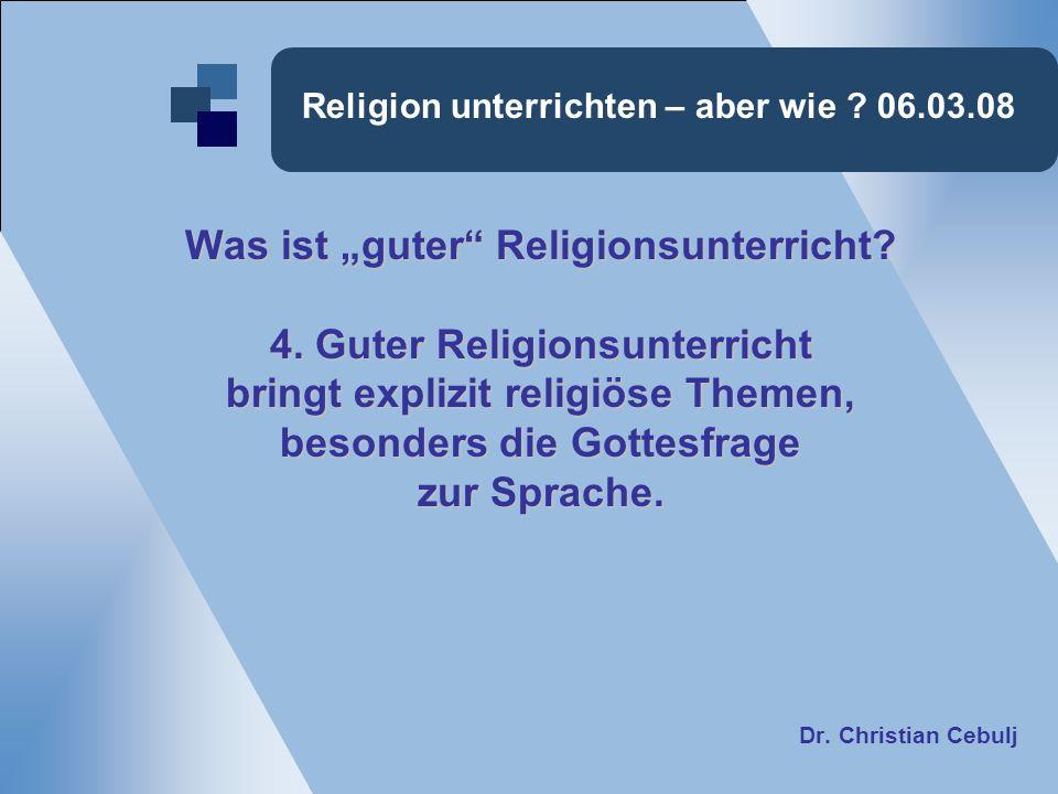 Religion unterrichten – aber wie ? 06.03.08 Was ist guter Religionsunterricht? 4. Guter Religionsunterricht bringt explizit religiöse Themen, besonder