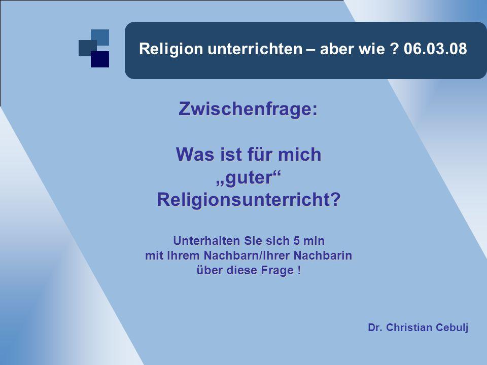 Religion unterrichten – aber wie .06.03.08 2.