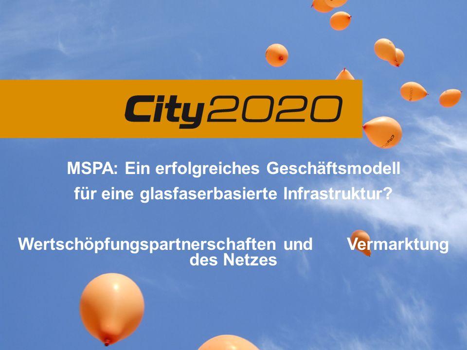 MSPA: Ein erfolgreiches Geschäftsmodell für eine glasfaserbasierte Infrastruktur? Wertschöpfungspartnerschaften und Vermarktung des Netzes
