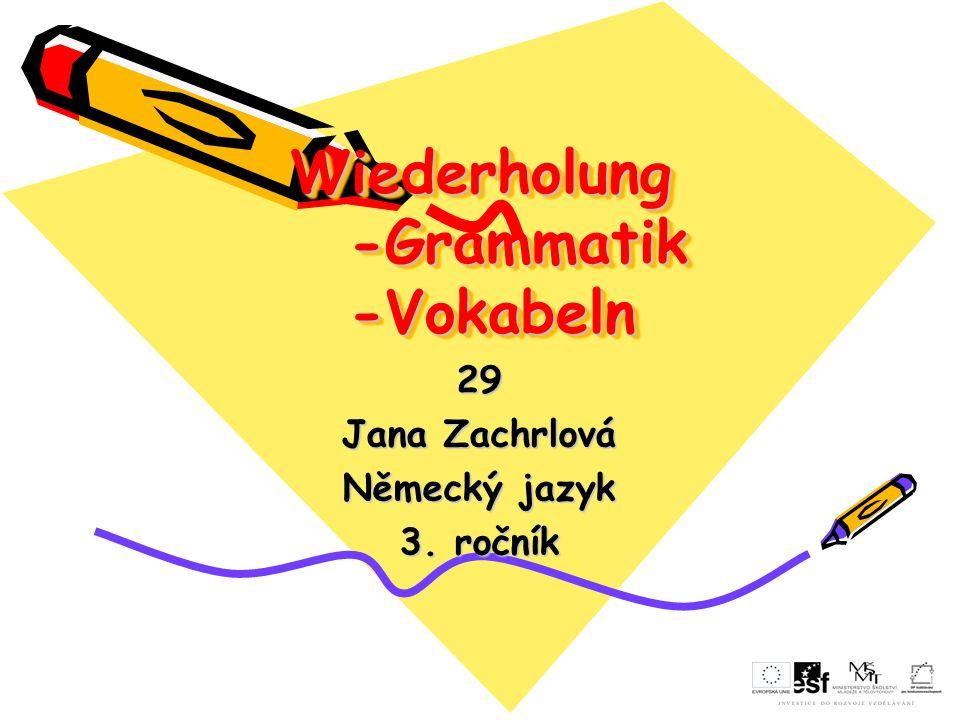 Wiederholung -Grammatik -Vokabeln 29 Jana Zachrlová Německý jazyk 3. ročník