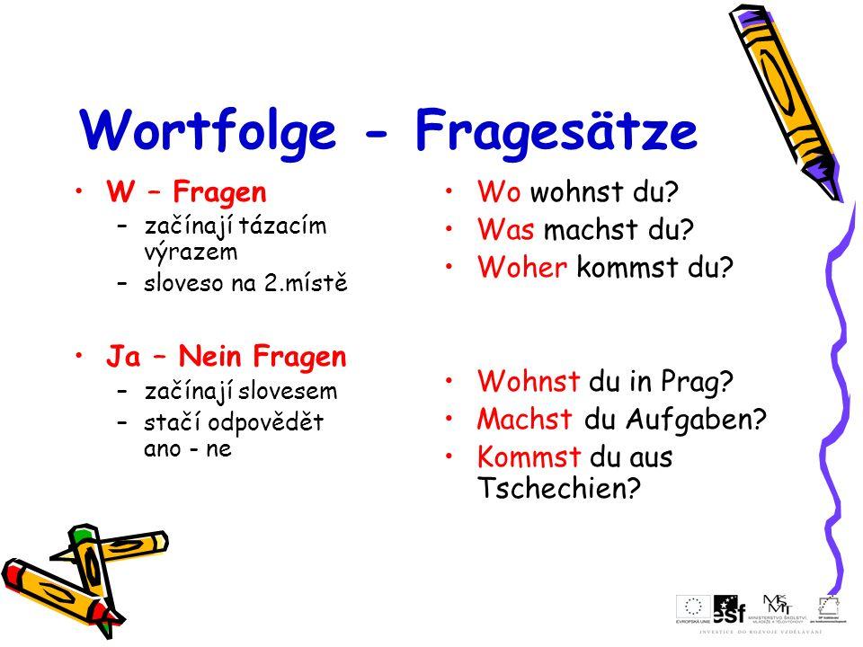 Wortfolge - Fragesätze W – Fragen –začínají tázacím výrazem –sloveso na 2.místě Ja – Nein Fragen –začínají slovesem –stačí odpovědět ano - ne Wo wohns