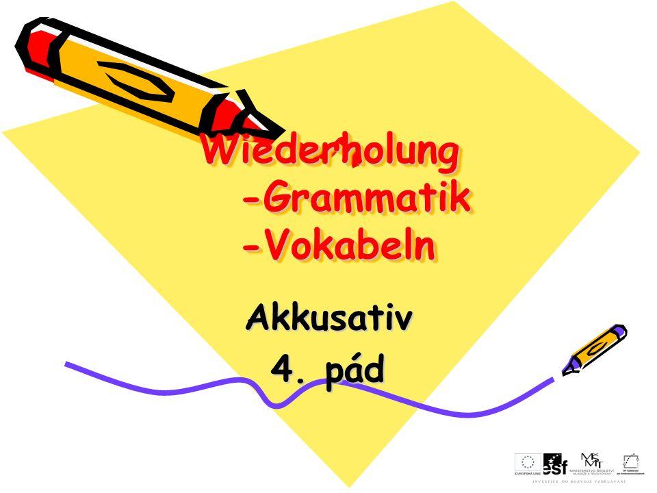 Wiederholung -Grammatik -Vokabeln Akkusativ 4. pád