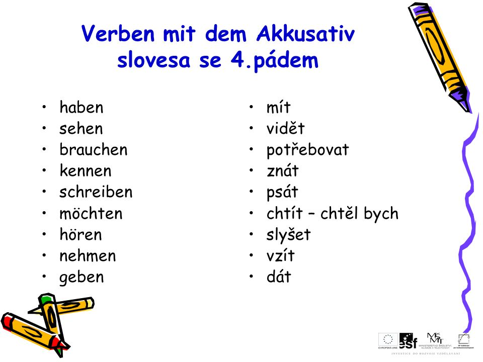 Verben mit dem Akkusativ slovesa se 4.pádem haben sehen brauchen kennen schreiben möchten hören nehmen geben mít vidět potřebovat znát psát chtít – ch