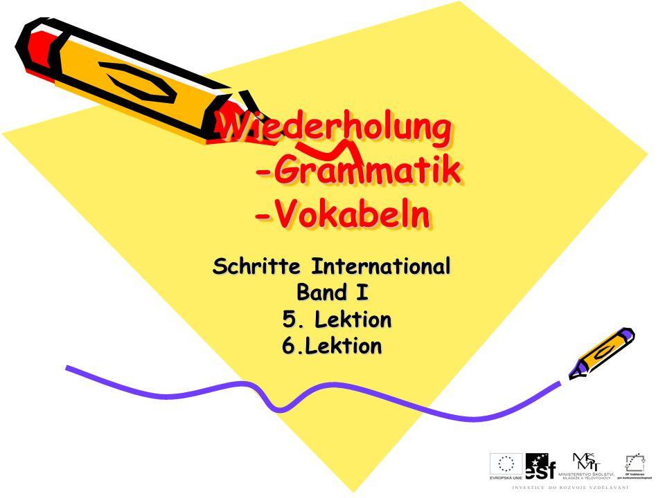 Wiederholung -Grammatik -Vokabeln Schritte International Band I 5. Lektion 5. Lektion6.Lektion