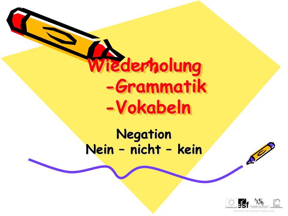 Wiederholung -Grammatik -Vokabeln Negation Nein – nicht – kein