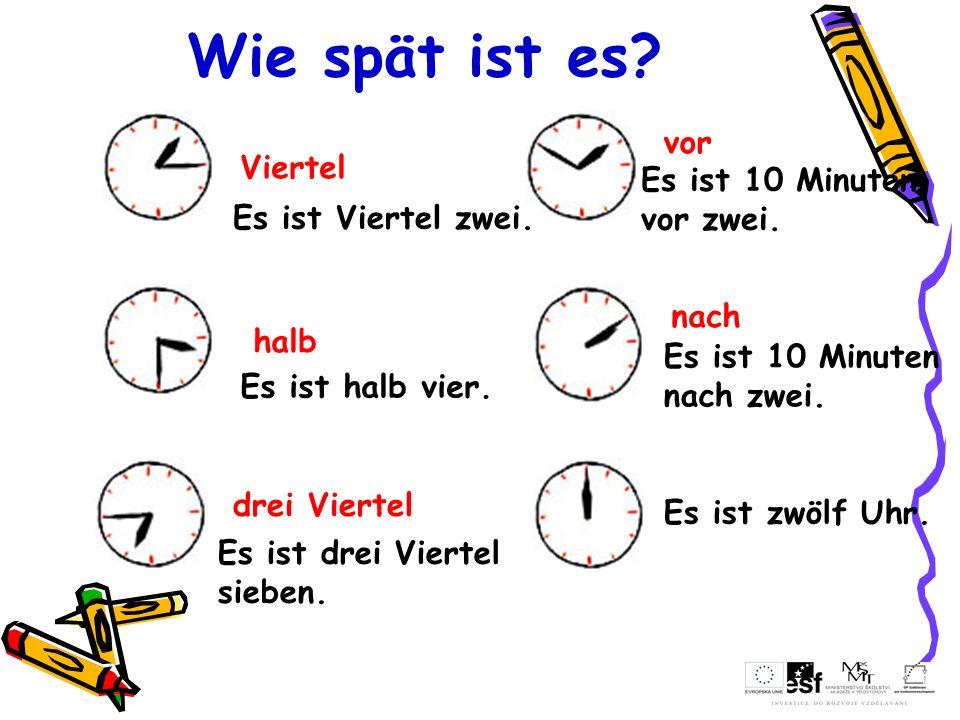 Wie spät ist es? Viertel halb drei Viertel vor nach Es ist Viertel zwei. Es ist halb vier. Es ist drei Viertel sieben. Es ist 10 Minuten vor zwei. Es