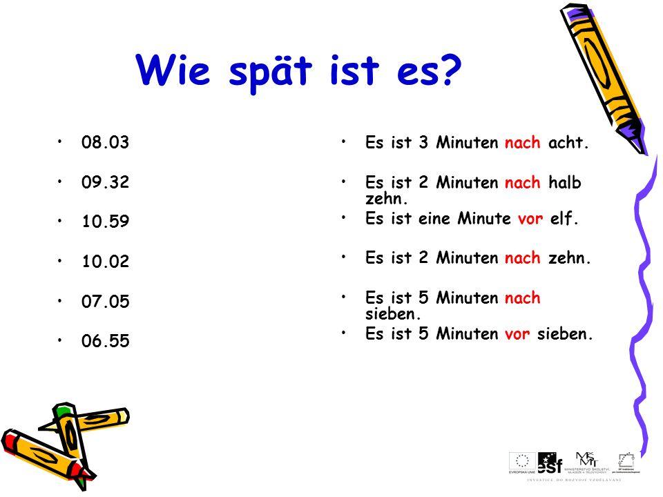 Wie spät ist es? 08.03 09.32 10.59 10.02 07.05 06.55 Es ist 3 Minuten nach acht. Es ist 2 Minuten nach halb zehn. Es ist eine Minute vor elf. Es ist 2