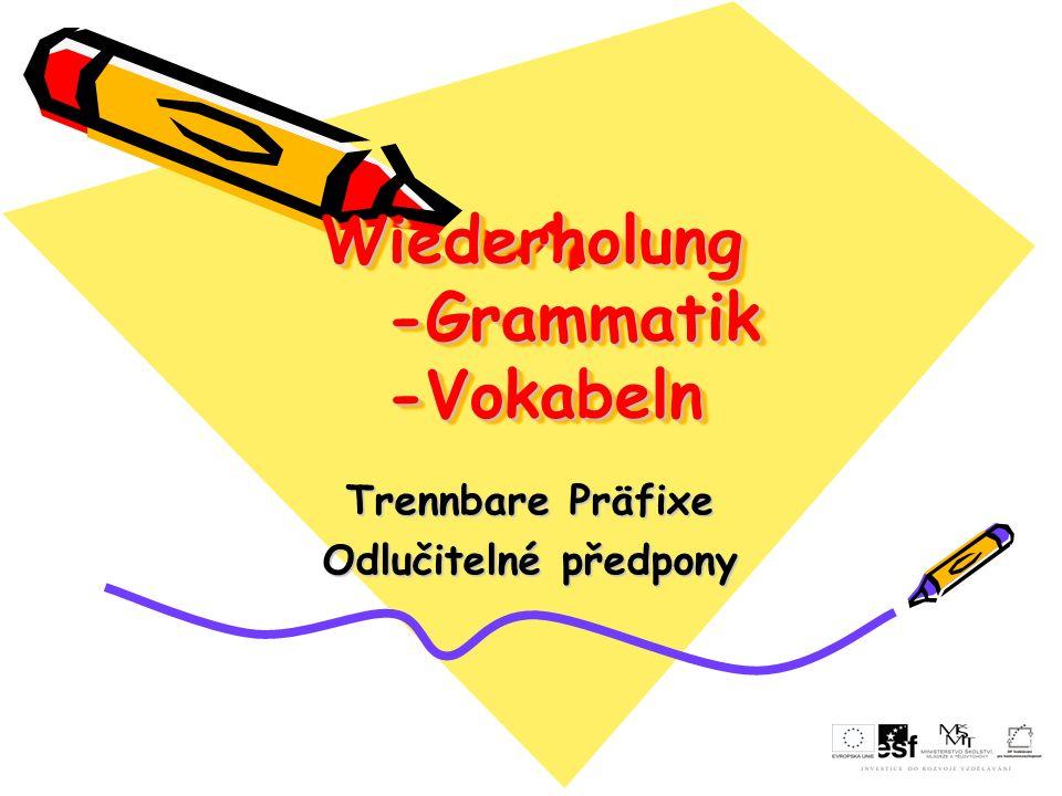 Wiederholung -Grammatik -Vokabeln Trennbare Präfixe Odlučitelné předpony