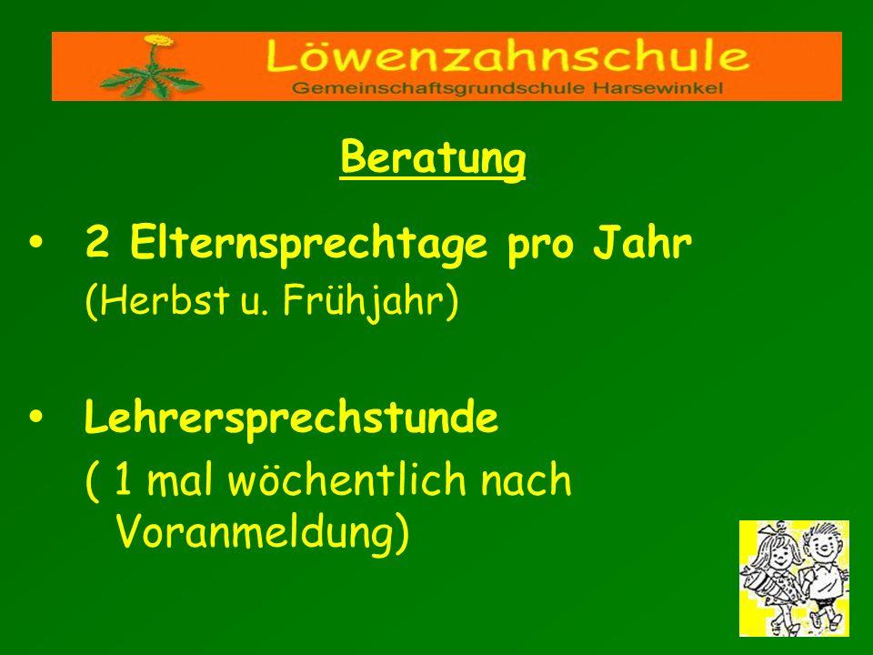 2 Elternsprechtage pro Jahr (Herbst u. Frühjahr) Lehrersprechstunde ( 1 mal wöchentlich nach Voranmeldung) Beratung