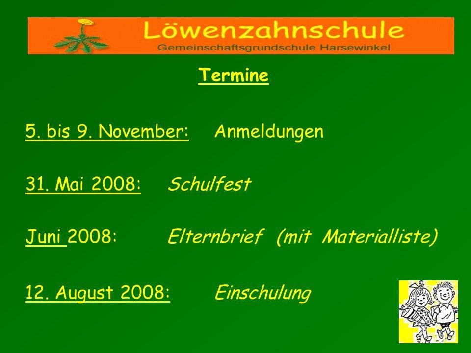 5. bis 9. November: Anmeldungen 31. Mai 2008: Schulfest Juni 2008:Elternbrief (mit Materialliste) 12. August 2008: Einschulung Termine