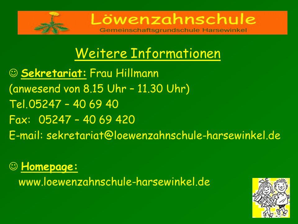 Sekretariat: Frau Hillmann (anwesend von 8.15 Uhr – 11.30 Uhr) Tel.05247 – 40 69 40 Fax:05247 – 40 69 420 E-mail: sekretariat@loewenzahnschule-harsewi