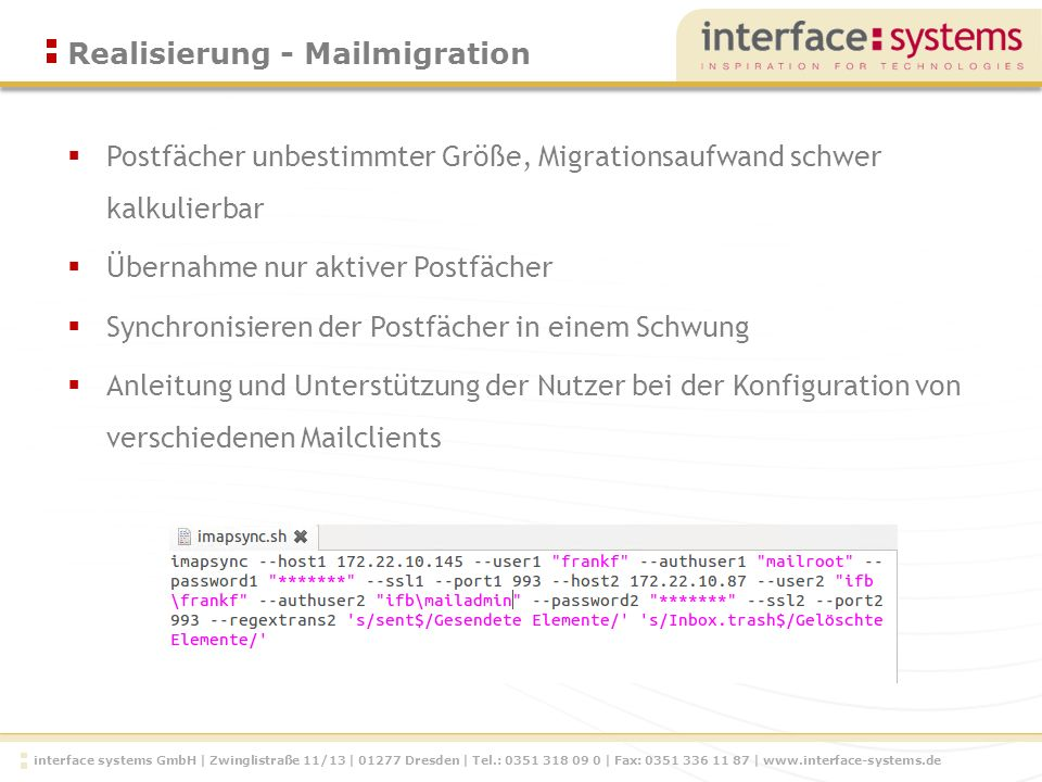 interface systems GmbH | Zwinglistraße 11/13 | 01277 Dresden | Tel.: 0351 318 09 0 | Fax: 0351 336 11 87 | www.interface-systems.de Postfächer unbesti