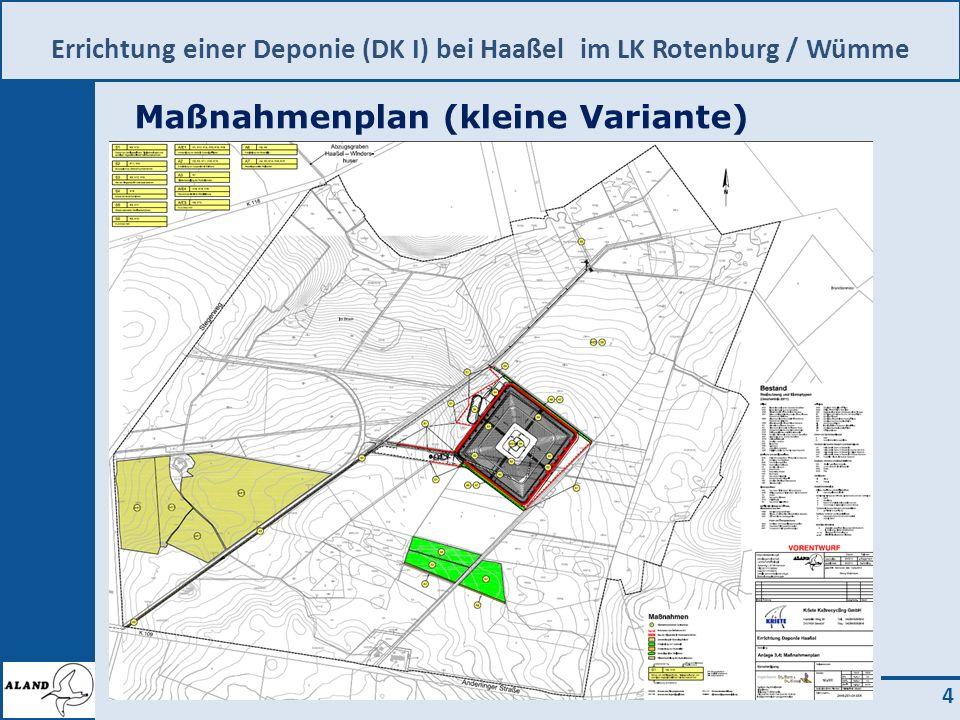 Errichtung einer Deponie (DK I) bei Haaßel im LK Rotenburg / Wümme 4 Maßnahmenplan (kleine Variante)