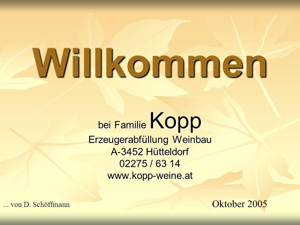 Willkommen bei Familie Kopp Erzeugerabfüllung Weinbau A-3452 Hütteldorf 02275 / 63 14 www.kopp-weine.at Oktober 2005... von D. Schöffmann