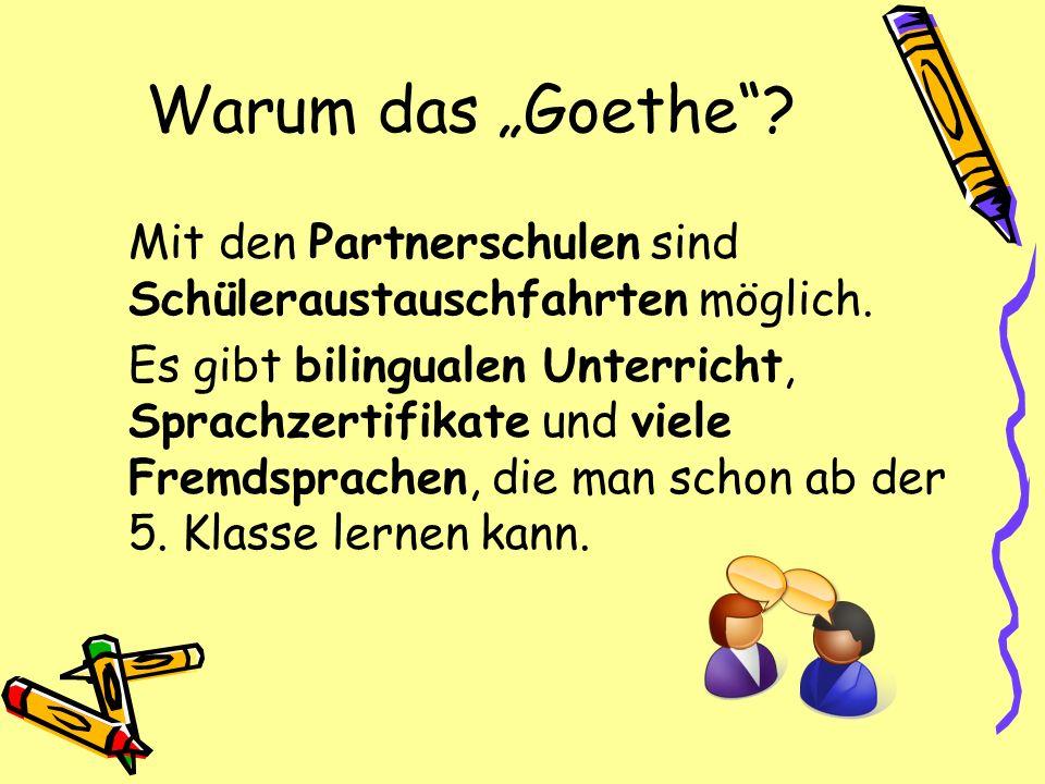 Warum das Goethe? Mit den Partnerschulen sind Schüleraustauschfahrten möglich. Es gibt bilingualen Unterricht, Sprachzertifikate und viele Fremdsprach