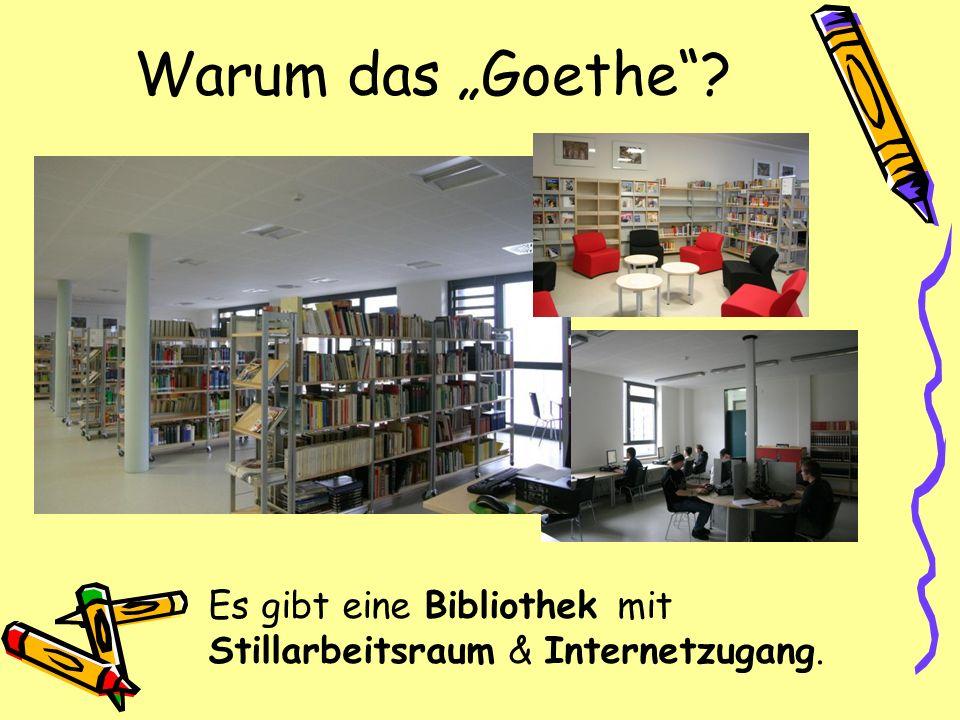 Warum das Goethe? Es gibt eine Bibliothek mit Stillarbeitsraum & Internetzugang.
