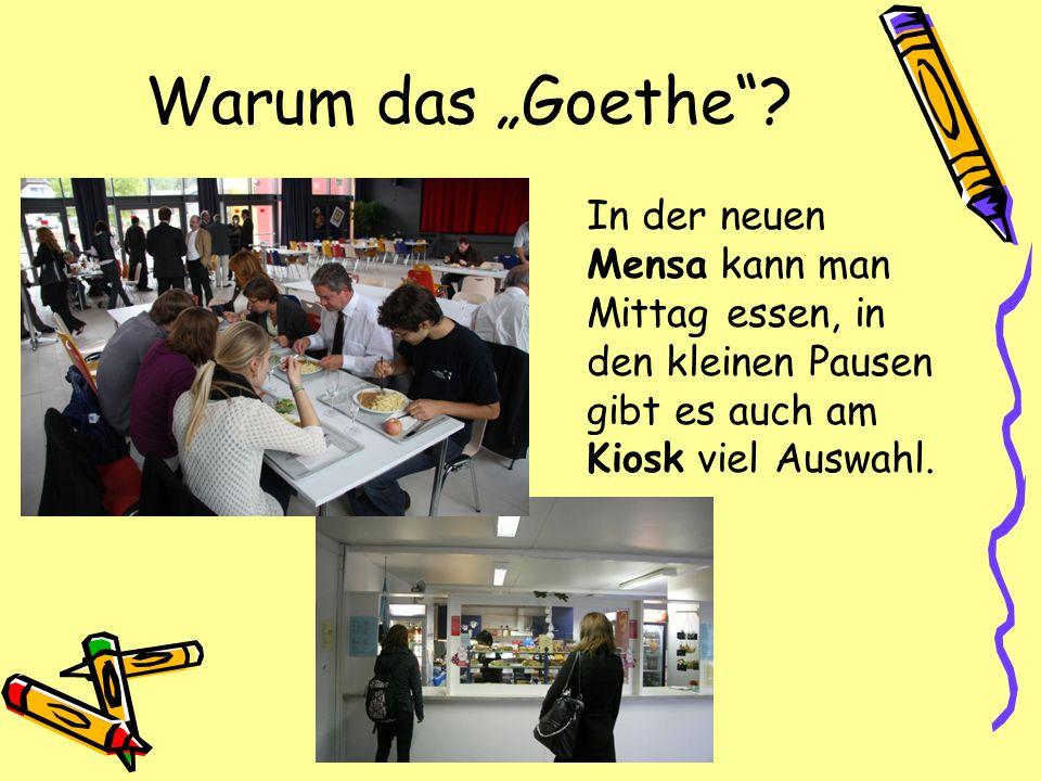 Warum das Goethe? In der neuen Mensa kann man Mittag essen, in den kleinen Pausen gibt es auch am Kiosk viel Auswahl.