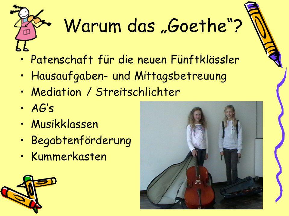 Warum das Goethe? Patenschaft für die neuen Fünftklässler Hausaufgaben- und Mittagsbetreuung Mediation / Streitschlichter AGs Musikklassen Begabtenför