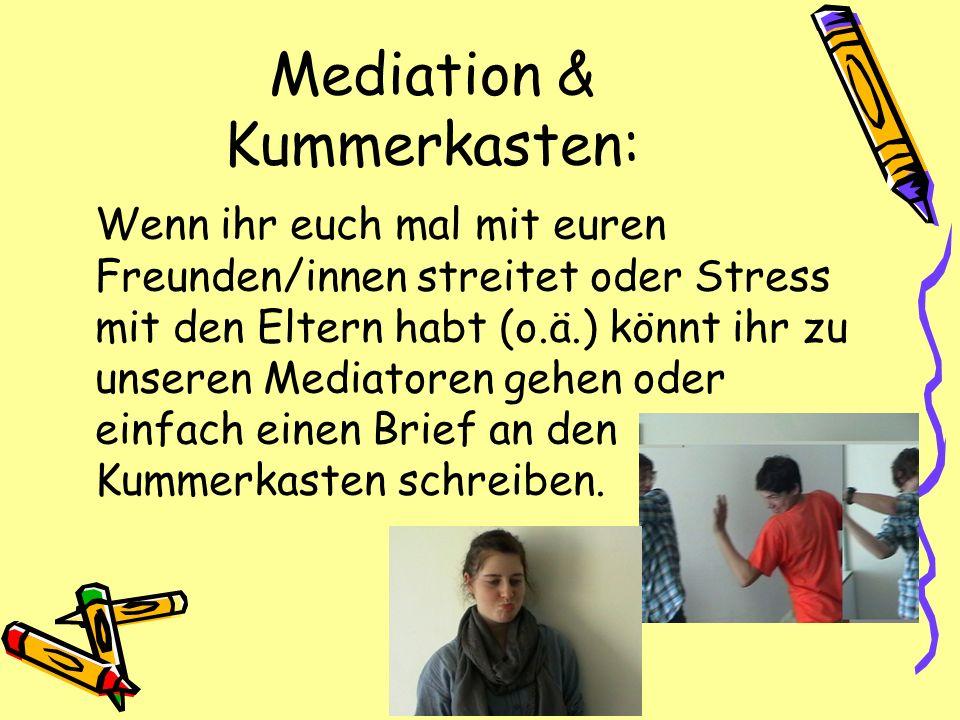 Mediation & Kummerkasten: Wenn ihr euch mal mit euren Freunden/innen streitet oder Stress mit den Eltern habt (o.ä.) könnt ihr zu unseren Mediatoren g
