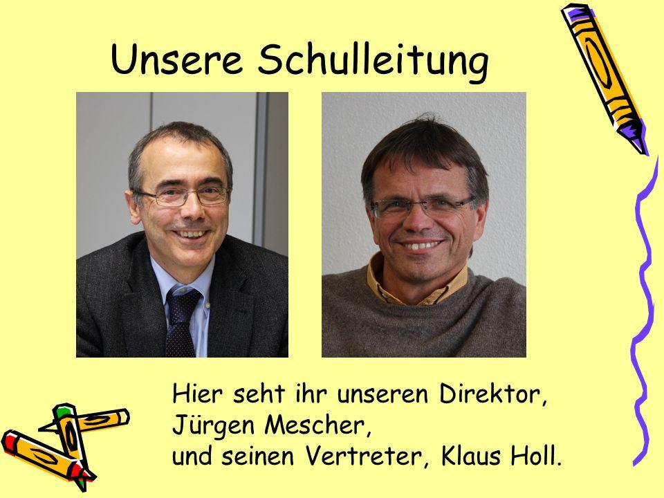 Unsere Schulleitung Hier seht ihr unseren Direktor, Jürgen Mescher, und seinen Vertreter, Klaus Holl.