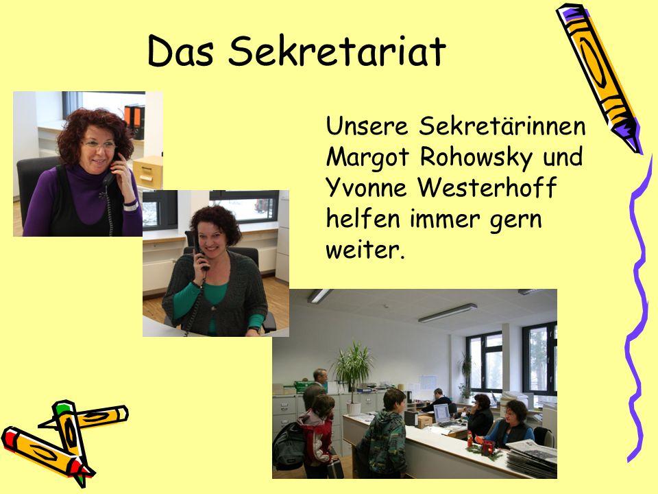 Das Sekretariat Unsere Sekretärinnen Margot Rohowsky und Yvonne Westerhoff helfen immer gern weiter.