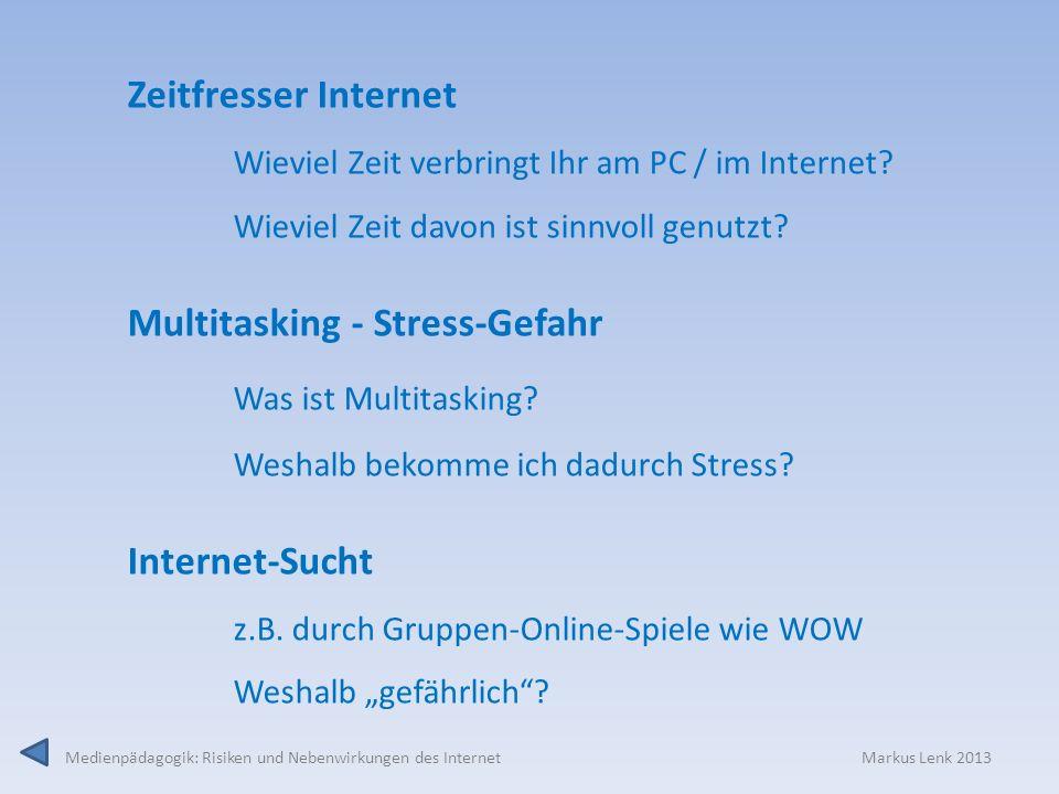 Medienpädagogik: Risiken und Nebenwirkungen des Internet Markus Lenk 2013 Zeitfresser Internet Wieviel Zeit verbringt Ihr am PC / im Internet? Wieviel