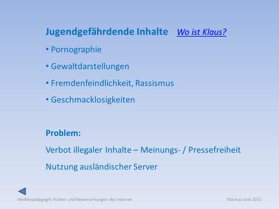 Medienpädagogik: Risiken und Nebenwirkungen des Internet Markus Lenk 2013 Jugendgefährdende Inhalte Wo ist Klaus?Wo ist Klaus.