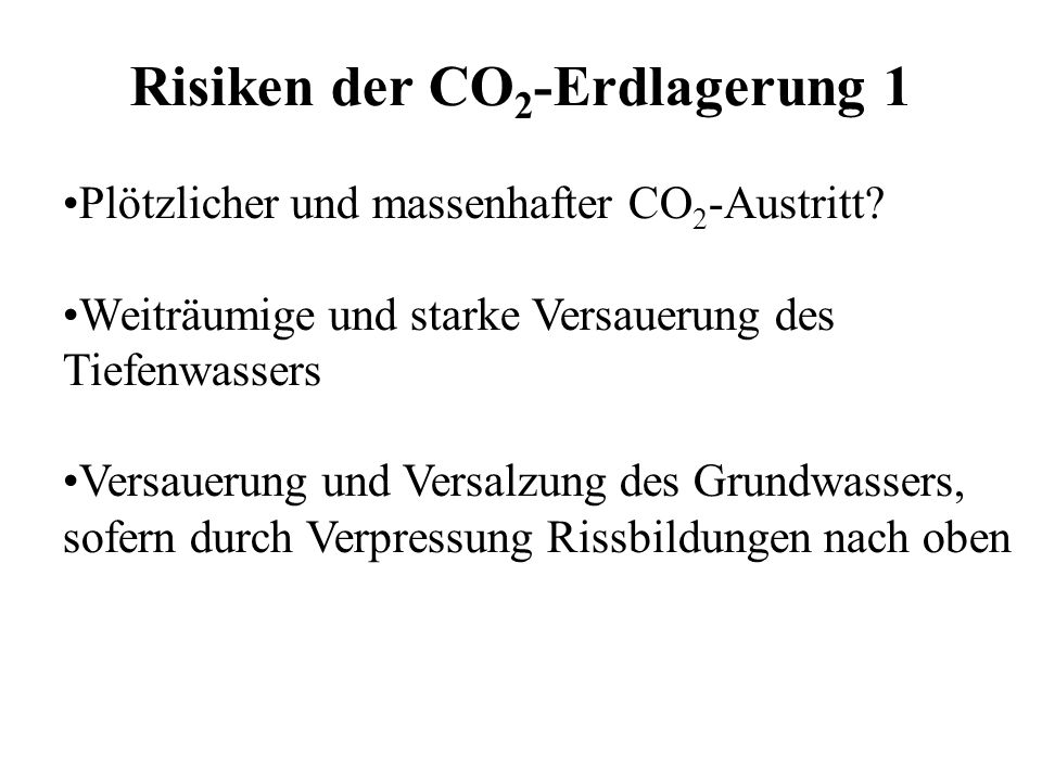 Risiken der CO 2 -Erdlagerung 1 Plötzlicher und massenhafter CO 2 -Austritt? Weiträumige und starke Versauerung des Tiefenwassers Versauerung und Vers
