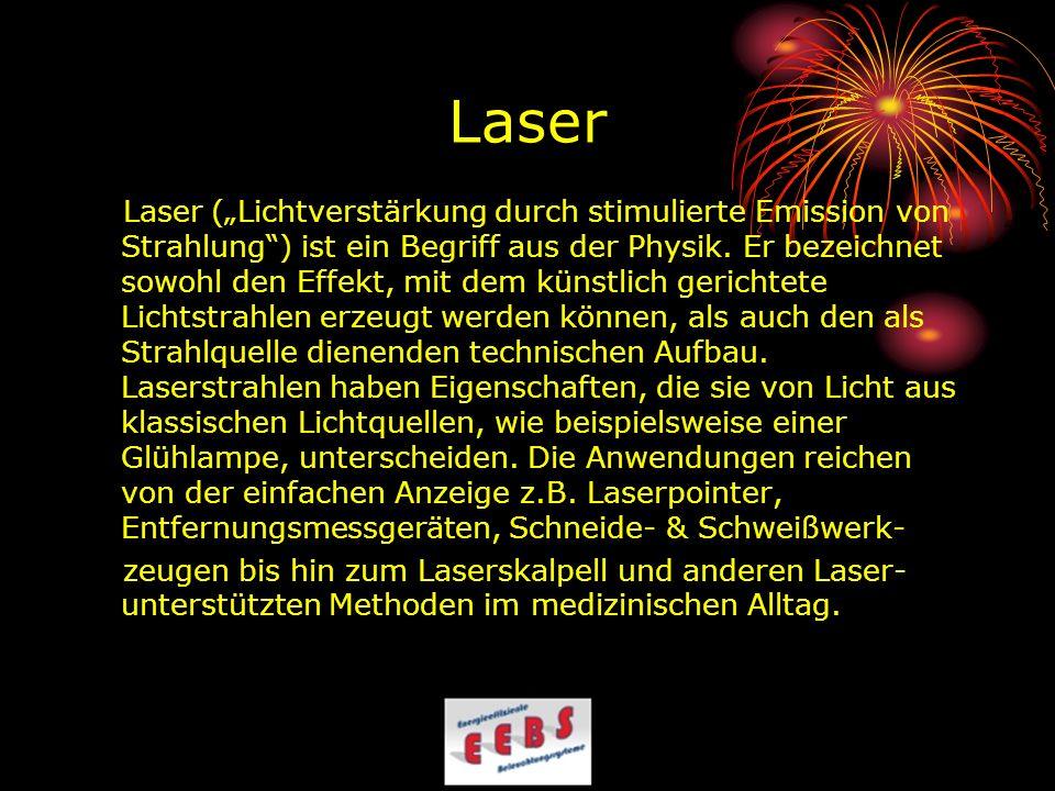 Laser Laser (Lichtverstärkung durch stimulierte Emission von Strahlung) ist ein Begriff aus der Physik. Er bezeichnet sowohl den Effekt, mit dem künst