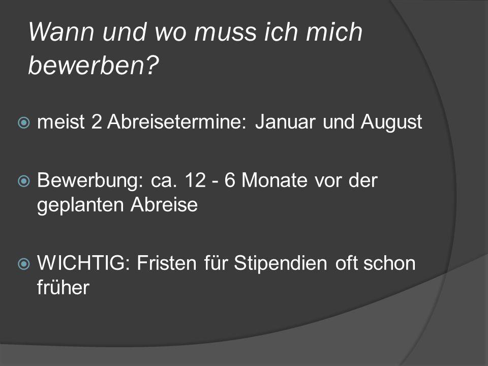 Wann und wo muss ich mich bewerben? meist 2 Abreisetermine: Januar und August Bewerbung: ca. 12 - 6 Monate vor der geplanten Abreise WICHTIG: Fristen