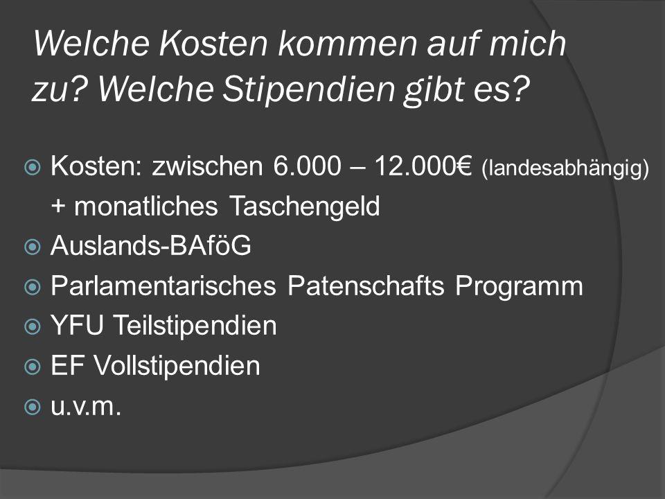 Welche Kosten kommen auf mich zu? Welche Stipendien gibt es? Kosten: zwischen 6.000 – 12.000 (landesabhängig) + monatliches Taschengeld Auslands-BAföG