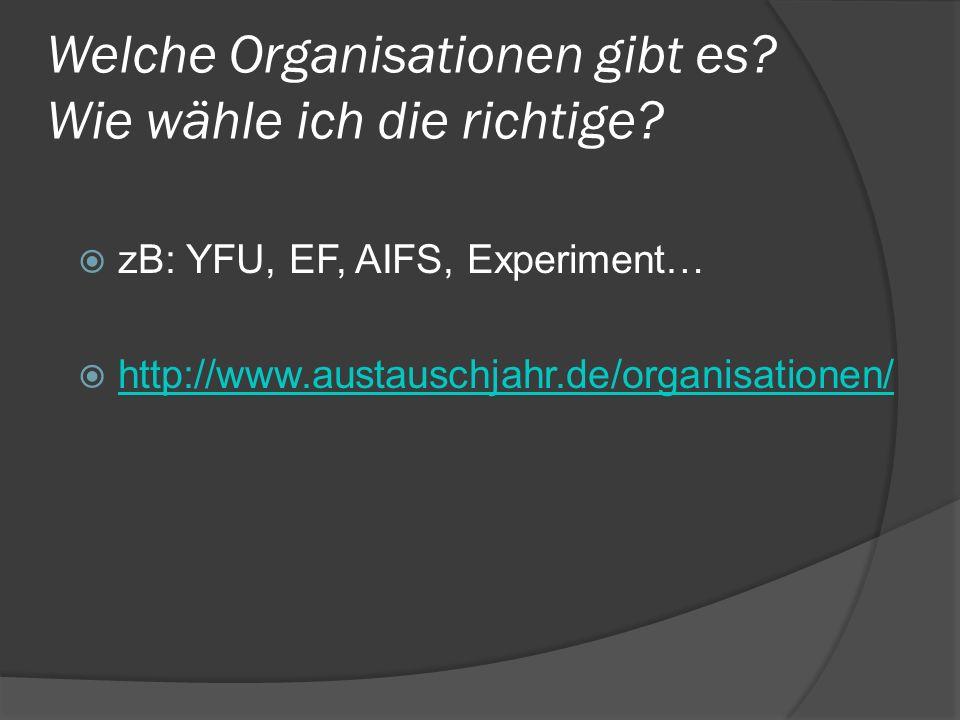 Welche Organisationen gibt es? Wie wähle ich die richtige? zB: YFU, EF, AIFS, Experiment… http://www.austauschjahr.de/organisationen/