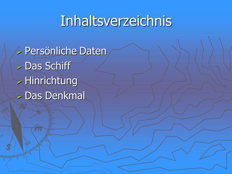 Inhaltsverzeichnis Persönliche Daten Persönliche Daten Das Schiff Das Schiff Hinrichtung Hinrichtung Das Denkmal Das Denkmal