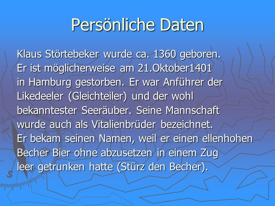 Persönliche Daten Klaus Störtebeker wurde ca. 1360 geboren. Er ist möglicherweise am 21.Oktober1401 in Hamburg gestorben. Er war Anführer der Likedeel