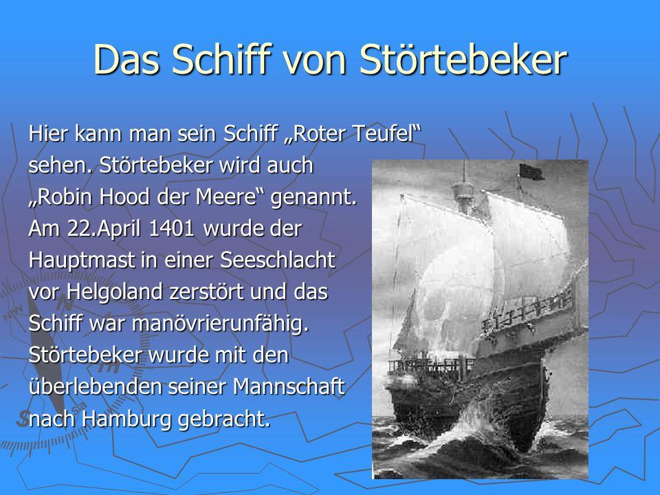 Das Schiff von Störtebeker Hier kann man sein Schiff Roter Teufel sehen. Störtebeker wird auch Robin Hood der Meere genannt. Am 22.April 1401 wurde de