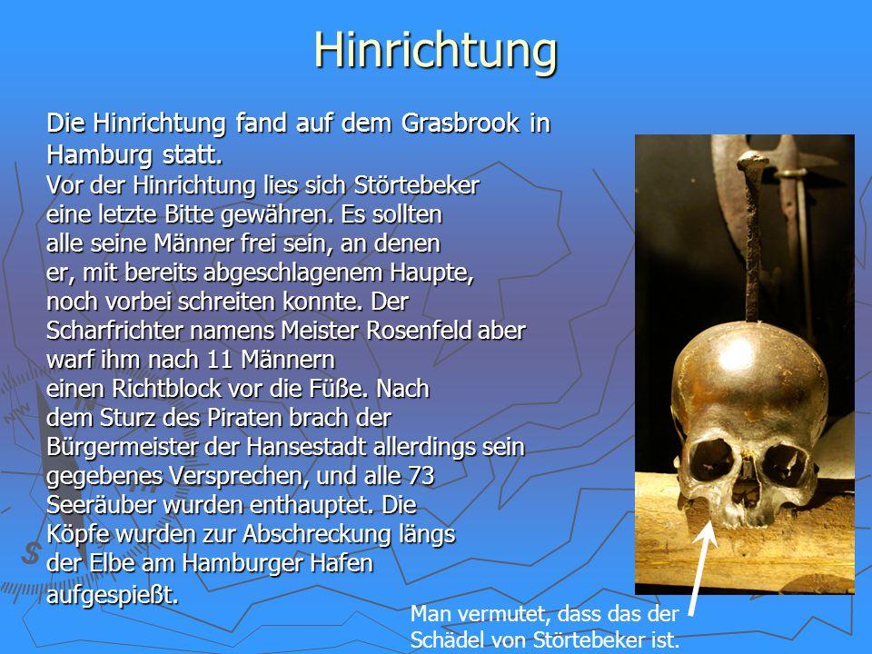 Hinrichtung Die Hinrichtung fand auf dem Grasbrook in Hamburg statt. Vor der Hinrichtung lies sich Störtebeker eine letzte Bitte gewähren. Es sollten