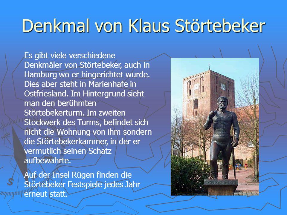 Denkmal von Klaus Störtebeker Es gibt viele verschiedene Denkmäler von Störtebeker, auch in Hamburg wo er hingerichtet wurde. Dies aber steht in Marie