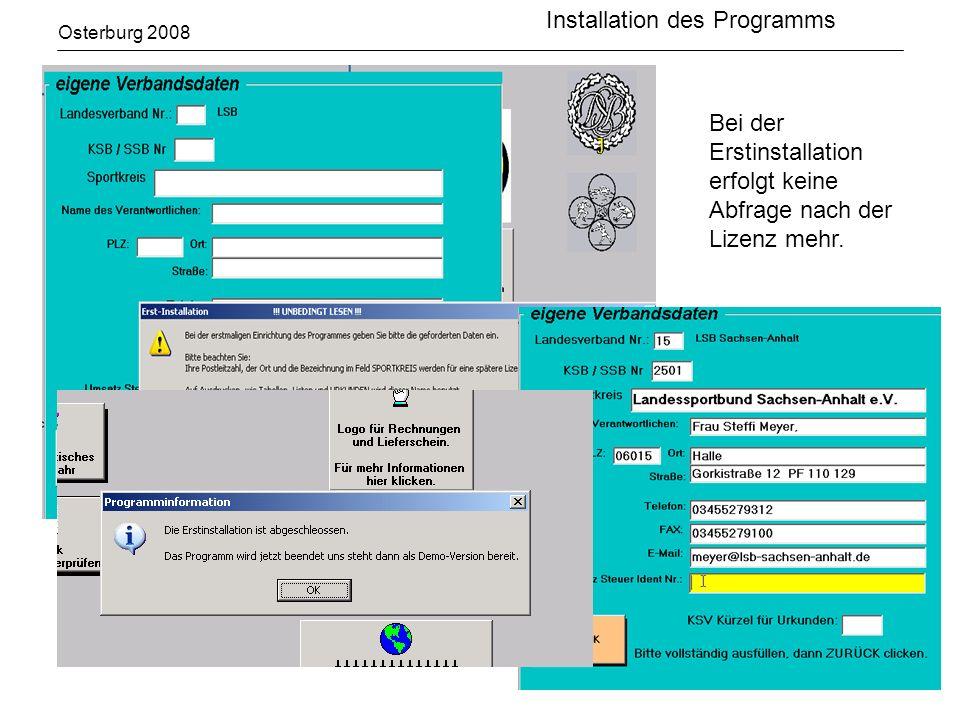 Osterburg 2008 Installation des Programms Erstinstallation des Programms Bei der Erstinstallation erfolgt keine Abfrage nach der Lizenz mehr.
